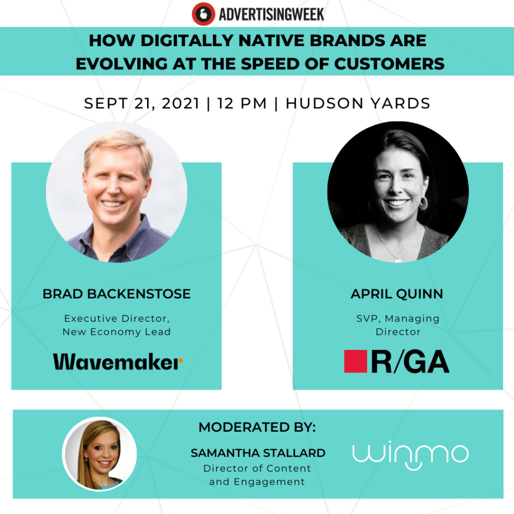 How Digitally Native Brands Are Evolving at the Speed of Customers Thurs 10/21, 12pm ET Location: The Tech Lab Stage